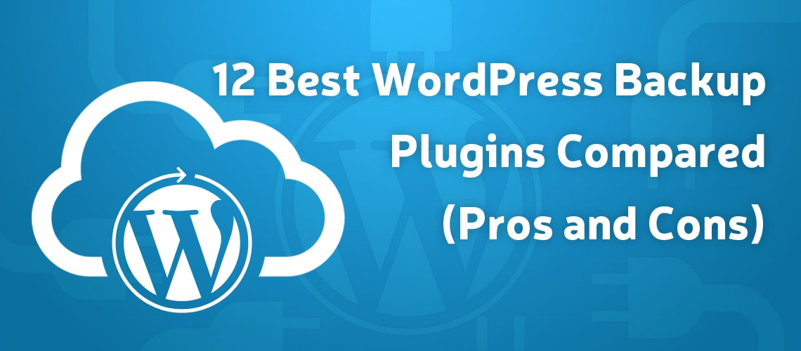 12 Best WordPress Backup Plugins Compared (Pros and Cons) -